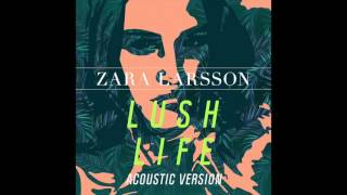 Zara Larsson - Lush Life (Acoustic Version) [Official Audio]