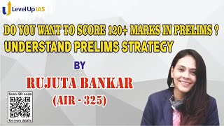 Want to score 120+ marks in prelims? Understand prelims strategy by Rujuta Bankar AIR-325