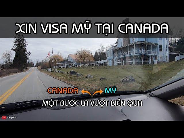 XIN VISA MỸ TẠI CANADA - VƯỢT BIÊN QUA MỸ DỄ QUÁ | Quang Lê TV
