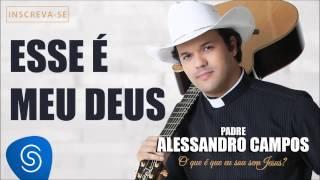 Esse é Meu Deus - Padre Alessandro Campos (O Que é Que Eu Sou Sem Jesus?) thumbnail