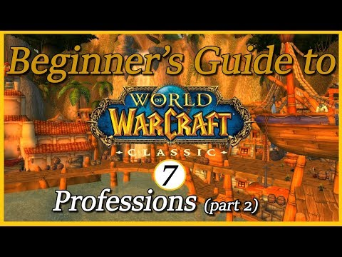 Beginner's Guide To Classic - Episode 7: Professions (part 2)