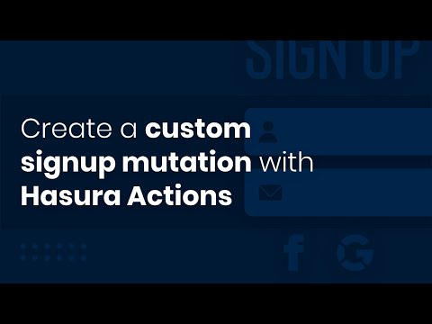 Create A Custom Signup Mutation With Hasura Actions