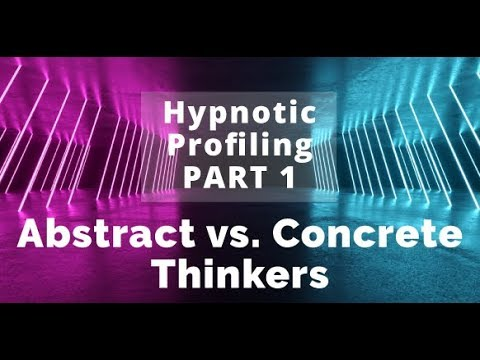 Hypnotic Profiling - Part 1: Abstract vs. Concrete Thinkers