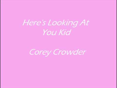 Here's Looking At You Kid - Corey Crowder