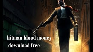 how to Hitman blood money game free download pc