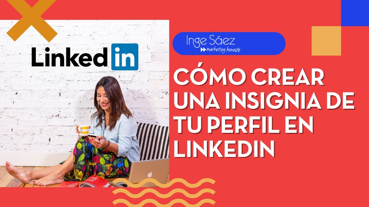 COMO CREAR UNA INSIGNIA DE TU PERFIL EN LINKEDIN - Inge Sáez - YouTube