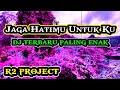 Dj Slow Bass Jaga Hatimu Untuk Ku By R Project  Mp3 - Mp4 Download