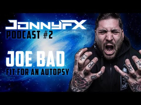 JonnyFX Podcast #2 - ft. Joe Bad (Fit for an Autopsy) Interview