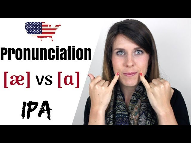 Learn the IPA | [æ] vs [ɑ]