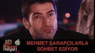 Mehmet  Şarapçılarla Sohbet Ediyor - Acı Hayat 48.Bölüm