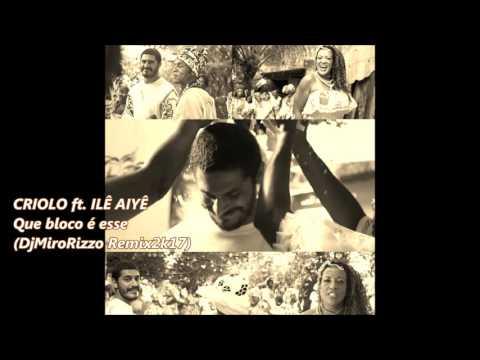 CRIOLO ft. ILE AIYÊ - Que bloco é esse (DjMiroRizzo Remix 2k17)