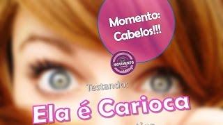 Momento Cabelo - Testando: Ela é Carioca da Lola