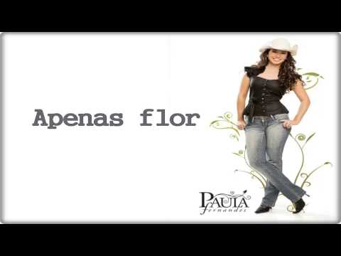 Paula Fernandes - Apenas Flor - Letra