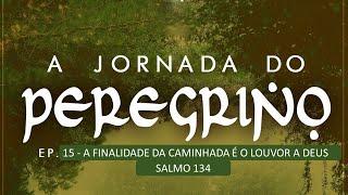 Ep. 15 - A finalidade da caminhada é o louvor a Deus - Pr Ruy Nogueira