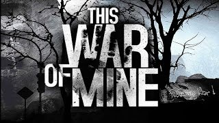 This War of Mine  pt.3  = Новенькая =(, 2015-12-27T08:52:22.000Z)