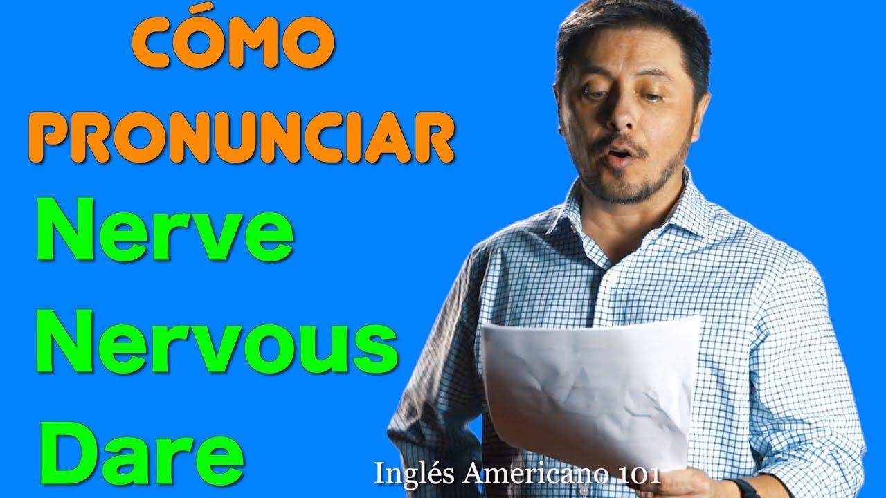 NERVE, NERVOUS, DARE -  Pronunciación y frases en inglés útiles