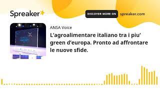L'agroalimentare italiano tra i piu' green d'europa. Pronto ad affrontare le nuove sfide.
