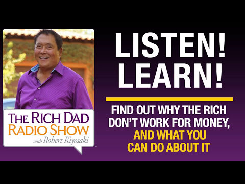 FIND OUT WHY THE RICH DON'T WORK FOR MONEY, AND WHAT YOU CAN DO ABOUT IT – Robert Kiyosaki