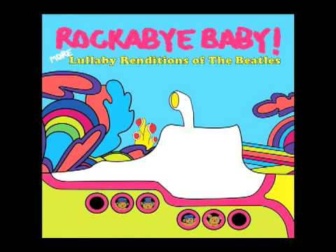 I Wanna Hold Your Hand Rockabye Baby! Lullaby tribute to The Beatles