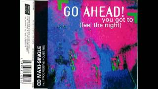 Go Ahead! - You Got To (Feel The Night) (Eurobeat Mix)
