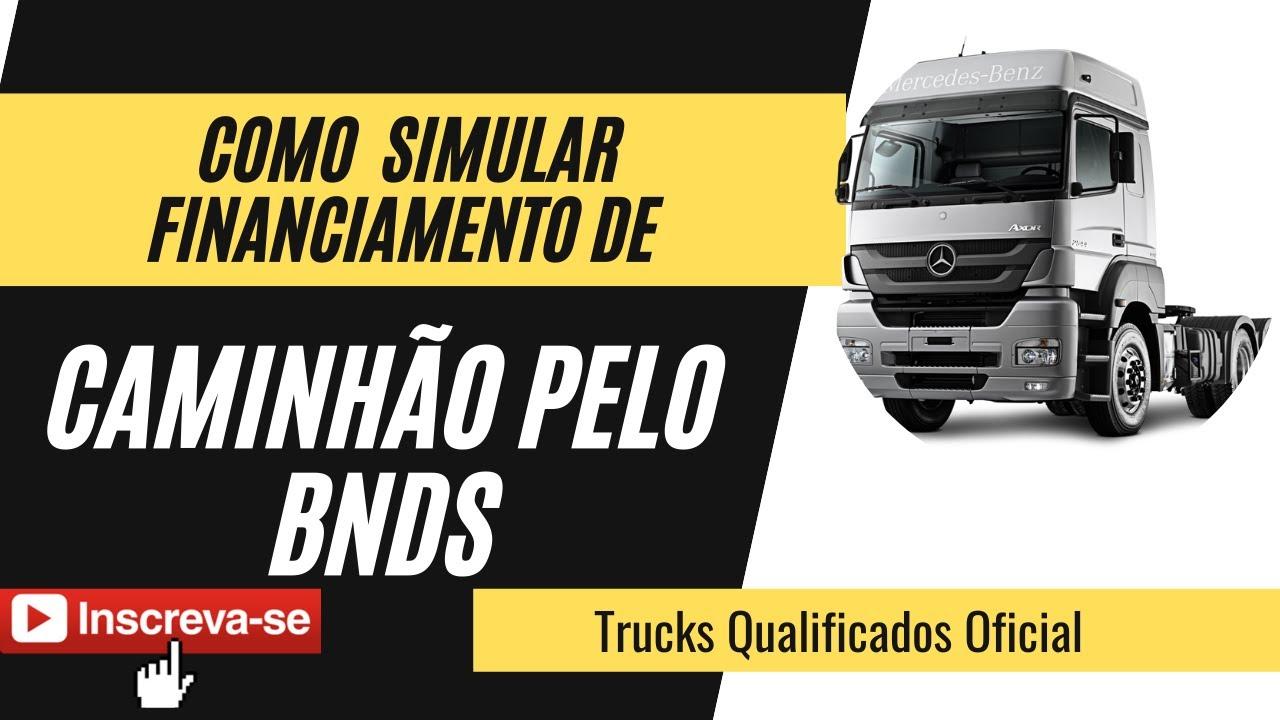 COMO FINANCIAR, COMO SIMULAR FINANCIAMENTO DE CAMINHÃO PELO BNDS
