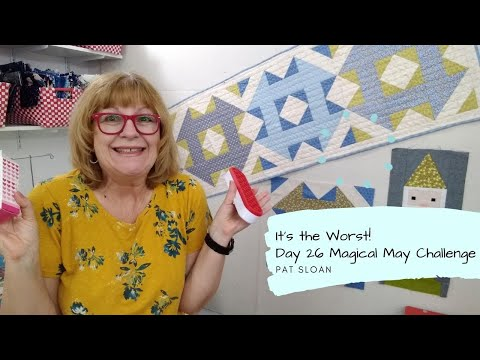 It's The WORST!!  ----  Pat Sloan May 26  Quilt Challenge 2020