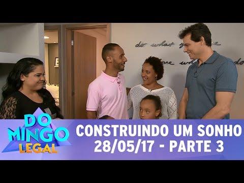 Domingo Legal (28/05/17) - Construindo um Sonho - Parte 3