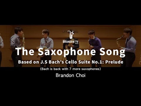 [Music]The Saxophone Song - (Bach is back with 7 more saxophones) Brandon Jinwoo Choi