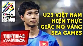 U23 Việt Nam: Hiện thực giấc mơ Vàng SEA Games