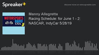 Racing Schedule: for June 1 - 2: NASCAR, IndyCar 5/28/19