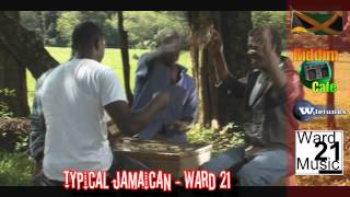 Typical Jamaican - Ward 21 - Part 2 (the original)