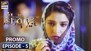 Ishqiya Episode 5 | Promo | ARY Digital Drama