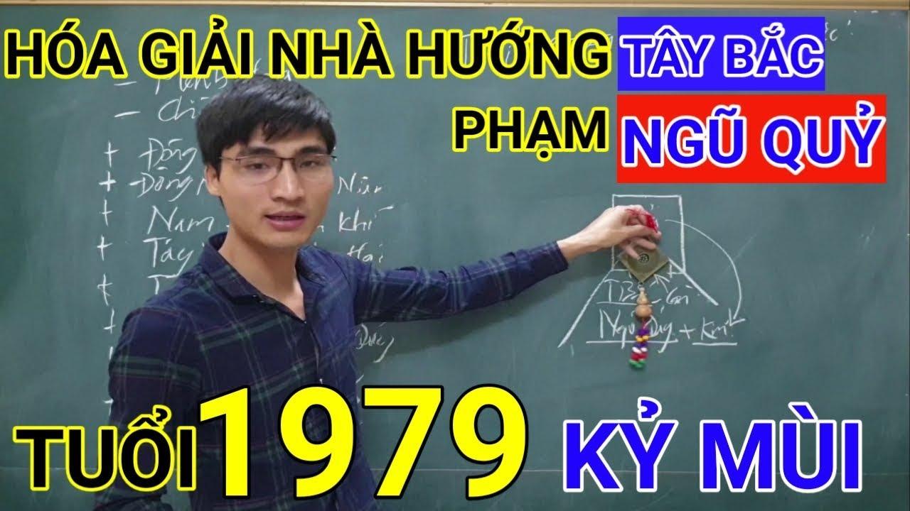 Tuổi Kỷ Mùi1979 Nhà Hướng Tây Bắc | Hóa Giải Hướng Nhà Phạm Ngũ Quỷ Cho Tuoi Ky Mui 1979