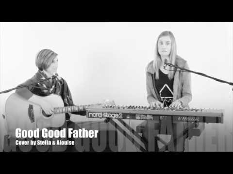 Good Good Father (Cover by Stella & Alouise)
