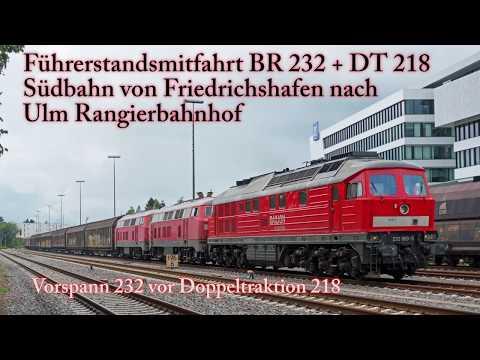 4k Führerstandsmitfahrt BR 232 + BR 218 auf der Südbahn von Friedrichshafen nach Ulm