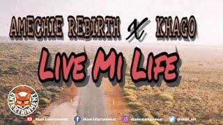 Amechie Rebirth & Khago - Live Mi Life - December 2018