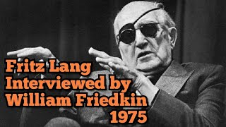 Fritz Lang Interviewed by William Friedkin (1974)