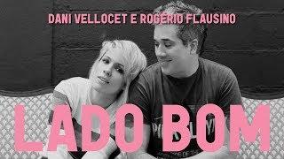 Dani Vellocet e Rogério Flausino - Lado Bom (Videoclipe Oficial)