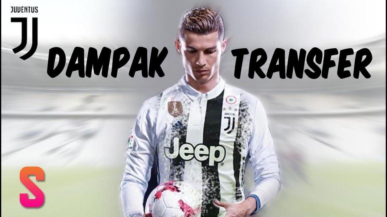 4 Dampak Dari Kepindahan Ronaldo Ke Juventus