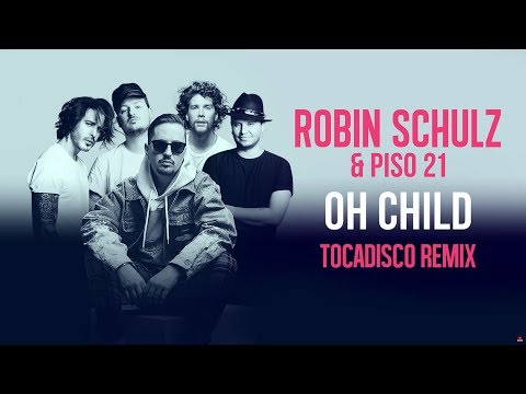 ROBIN SCHULZ & PISO 21 €� OH CHILD [TOCADISCO REMIX] (OFFICIAL AUDIO)