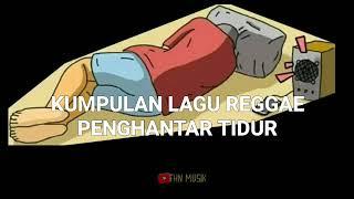 Download lagu KUMPULAN LAGU REGGAE PENGHANTAR TIDUR