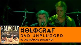 Holograf - Am ramas doar noi (Concert Unplugged Patria)