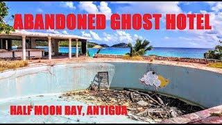 Ghost Hotel - Half Moon Bay Hotel - Antigua - Abandoned Resort