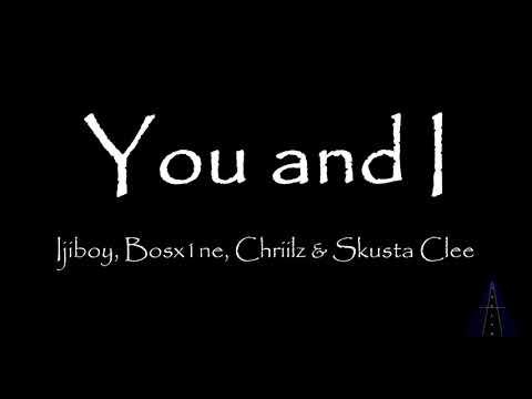 You and I - Ijiboy, Bosx1ne, Chriilz & Skusta Clee (Lyrics)