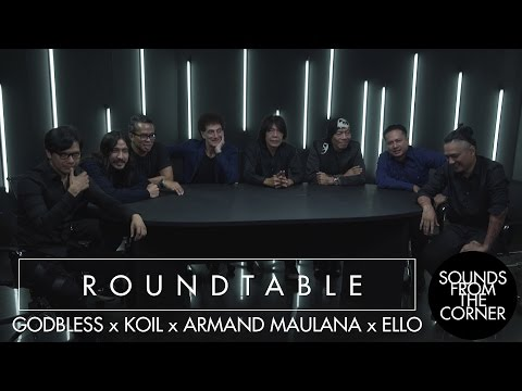Sounds From The Corner : Roundtable #1 Godbless, Armand Maulana, KOIL, Ello