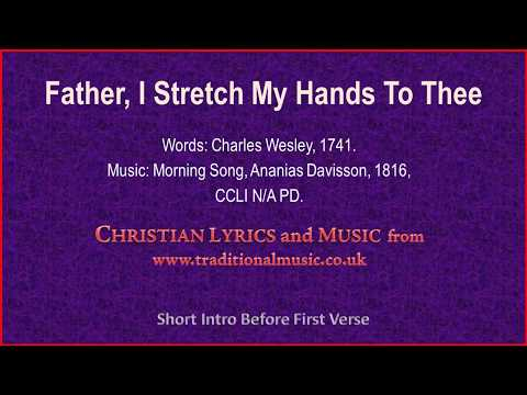 Father, I Stretch My Hands To Thee(Wesley-Morning Song) - Hymn Lyrics & Music