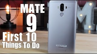 Huawei Mate 9: First 10 Things To Do!