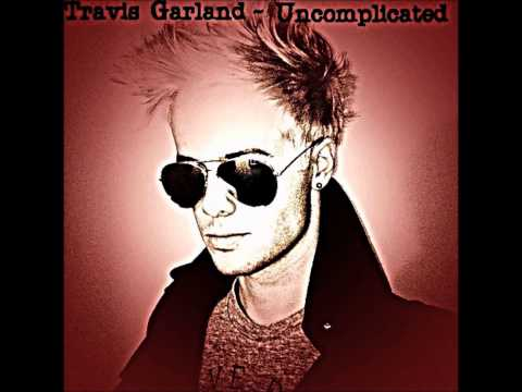 Travis Garland ~ Uncomplicated(Lyrics)