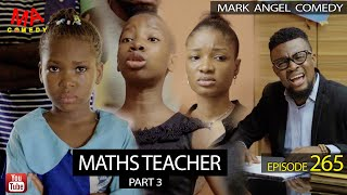 MATHS TEACHER Part 3 (Mark Angel Comedy Episode 265)