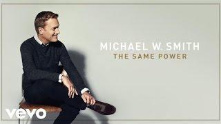 Michael W. Smith - The Same Power (Audio)